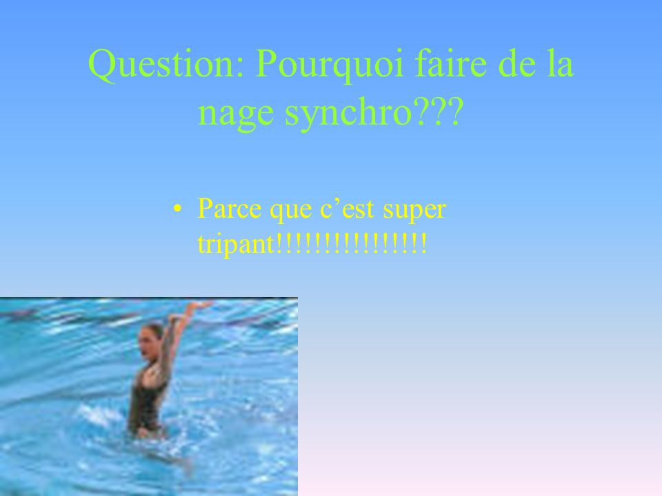 Question: Pourquoi faire de la nage synchro