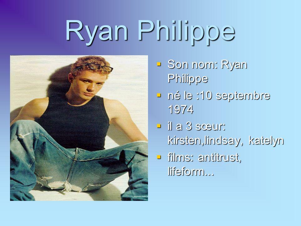 Ryan Philippe Son nom: Ryan Philippe né le :10 septembre 1974