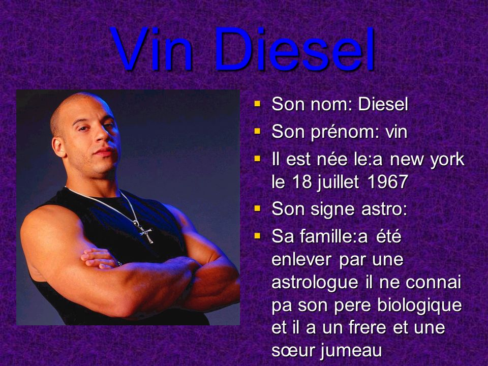 Vin Diesel Son nom: Diesel Son prénom: vin