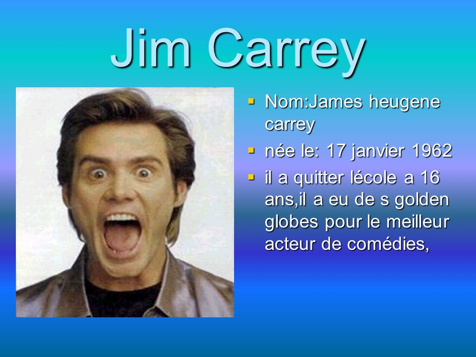 Jim Carrey Nom:James heugene carrey née le: 17 janvier 1962