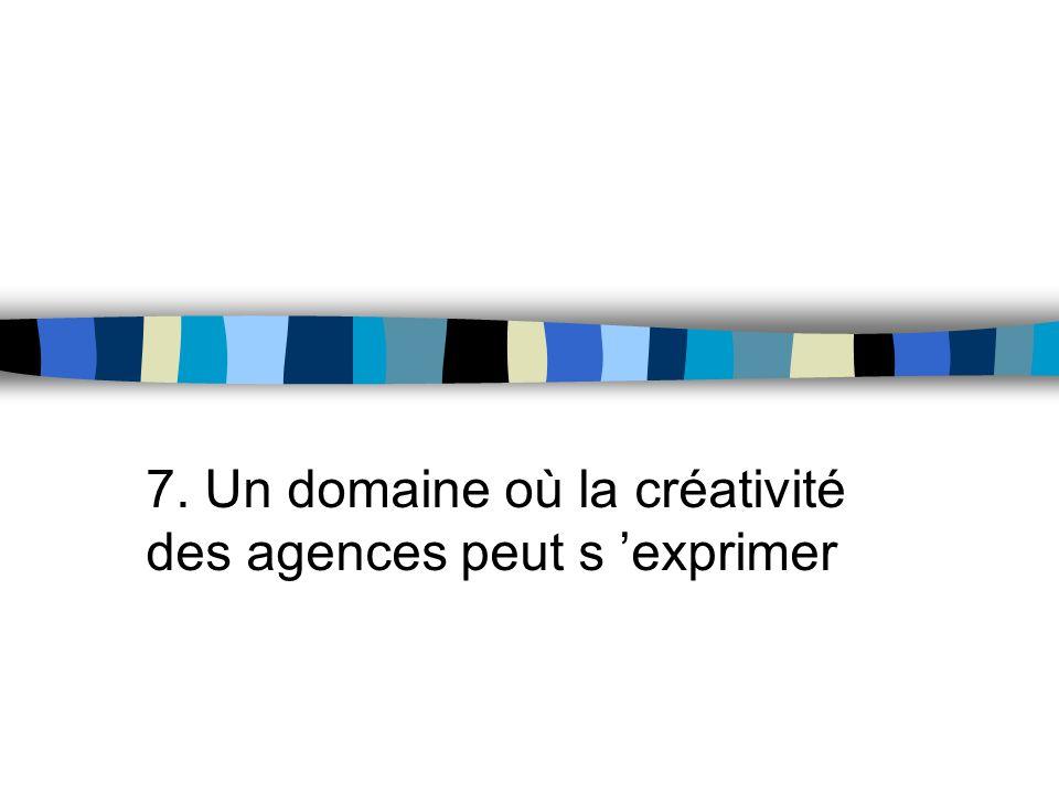 7. Un domaine où la créativité des agences peut s 'exprimer