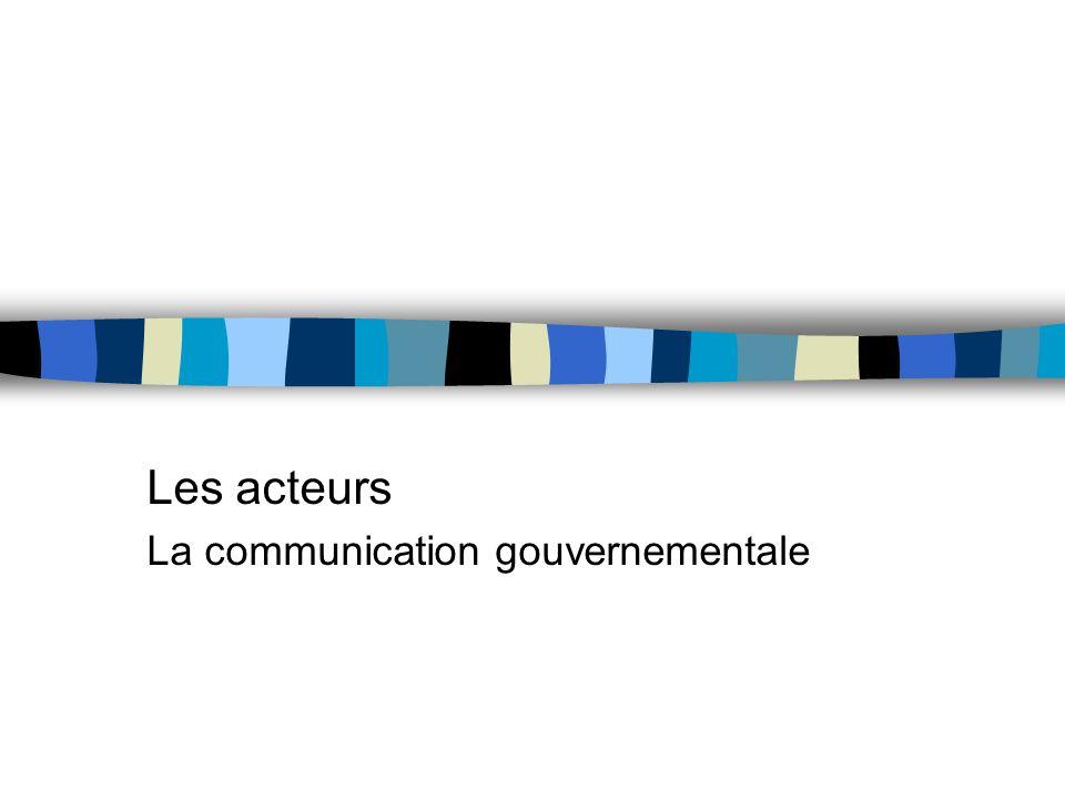 Les acteurs La communication gouvernementale