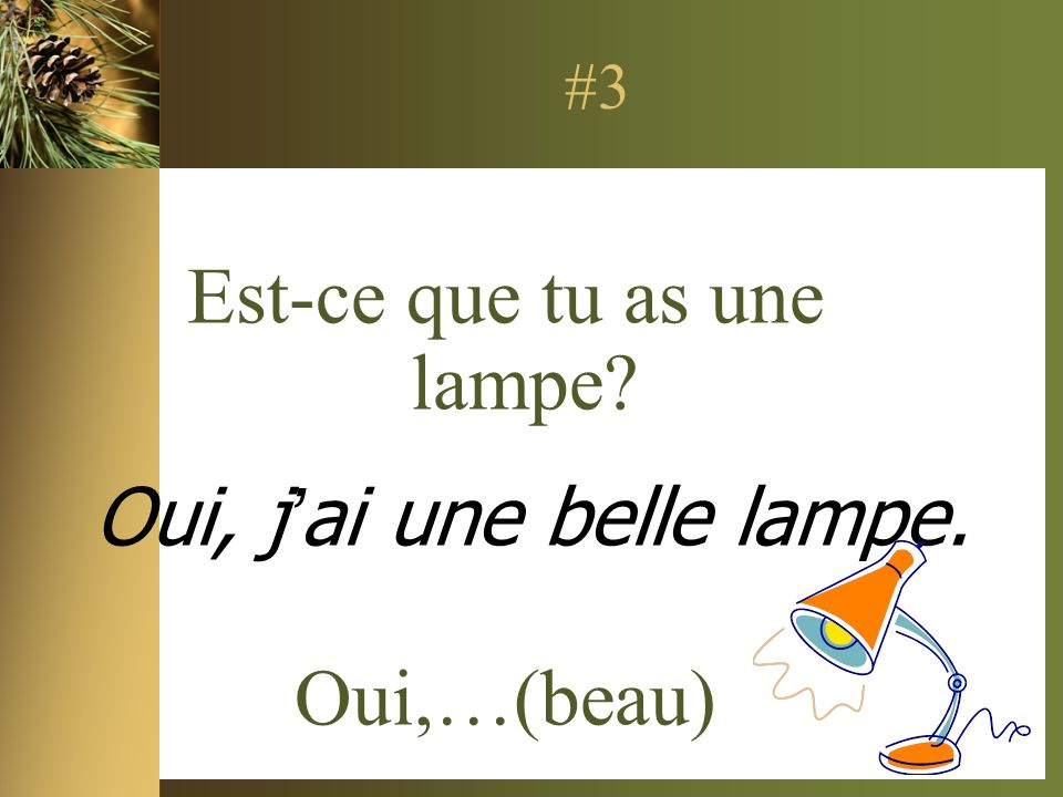 Est-ce que tu as une lampe