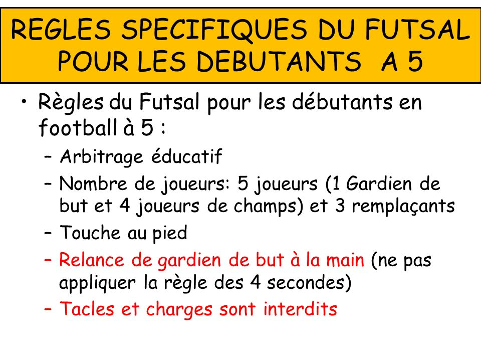 REGLES SPECIFIQUES DU FUTSAL POUR LES DEBUTANTS A 5
