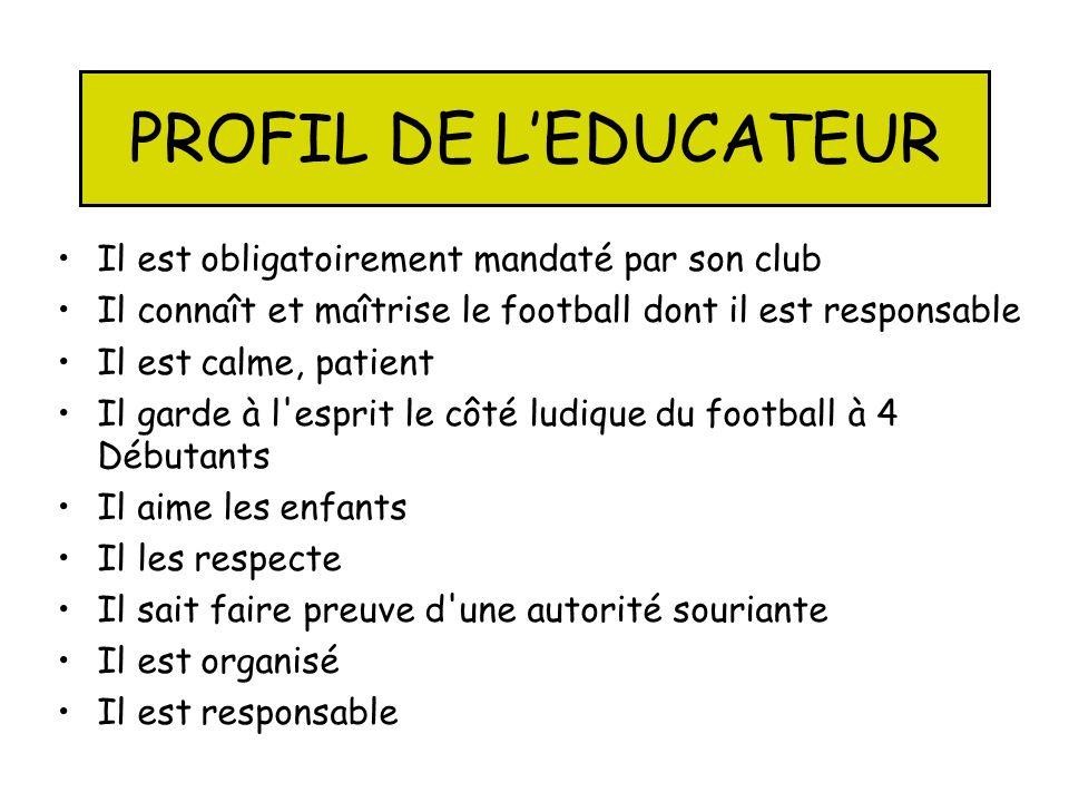 PROFIL DE L'EDUCATEUR Il est obligatoirement mandaté par son club