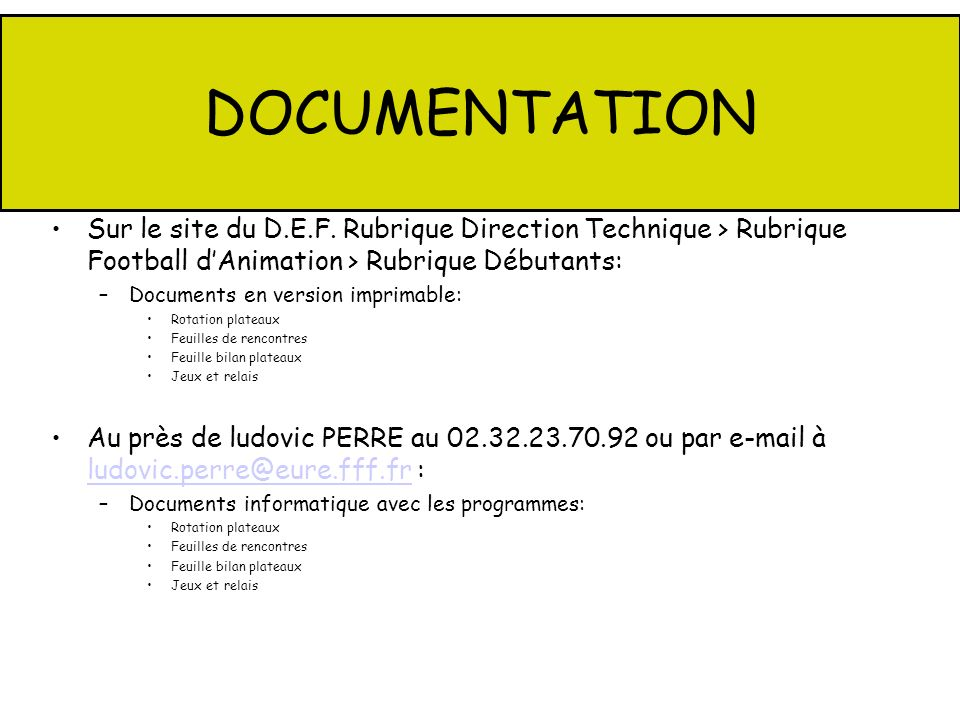 DOCUMENTATION Sur le site du D.E.F. Rubrique Direction Technique > Rubrique Football d'Animation > Rubrique Débutants: