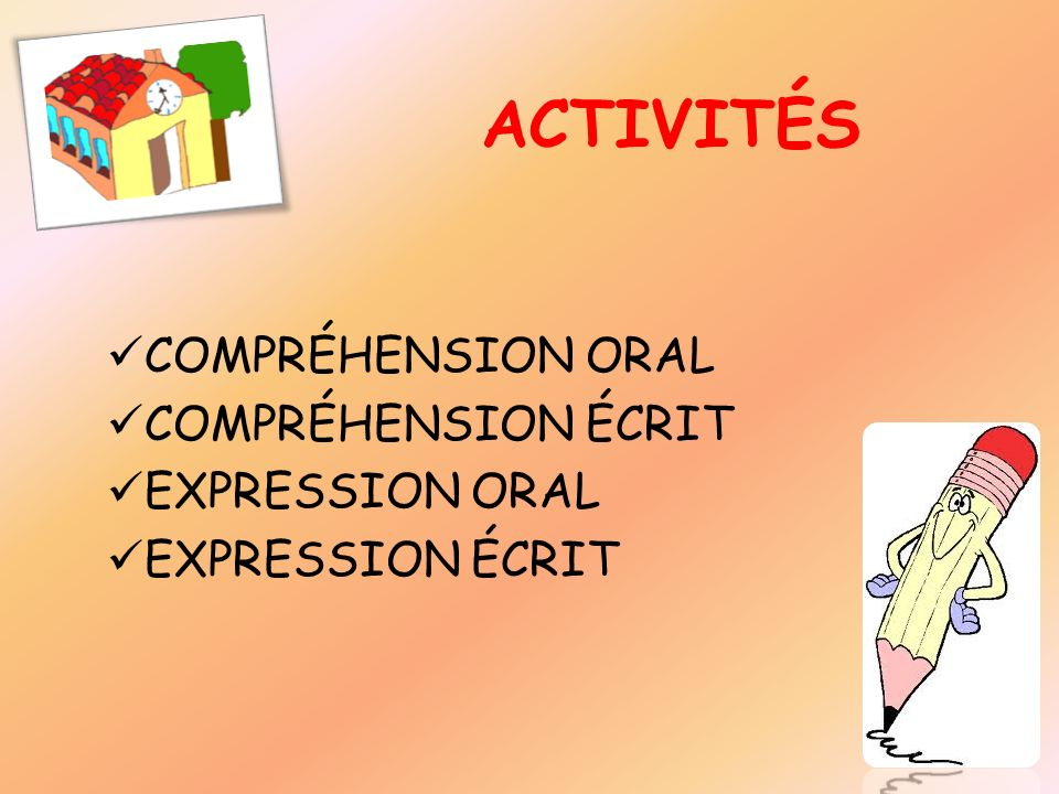 ACTIVITÉS COMPRÉHENSION ORAL COMPRÉHENSION ÉCRIT EXPRESSION ORAL