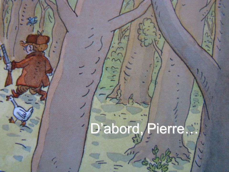 D'abord, Pierre…
