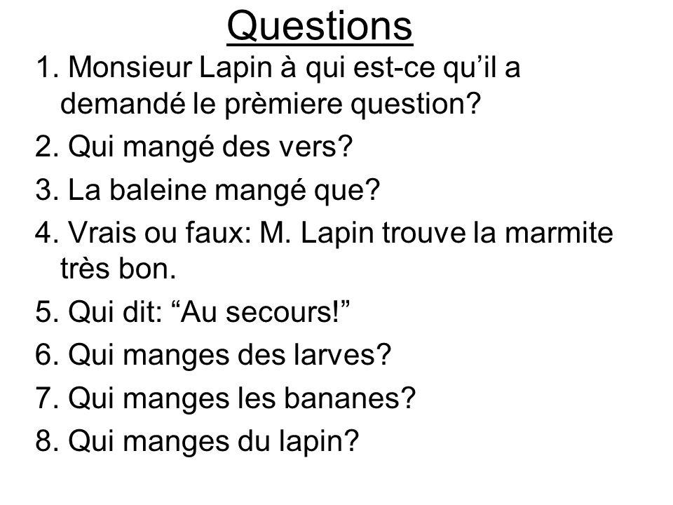 Questions 1. Monsieur Lapin à qui est-ce qu'il a demandé le prèmiere question 2. Qui mangé des vers