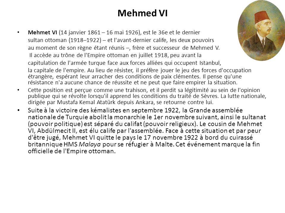 Mehmed VI Mehmet VI (14 janvier 1861 – 16 mai 1926), est le 36e et le dernier.