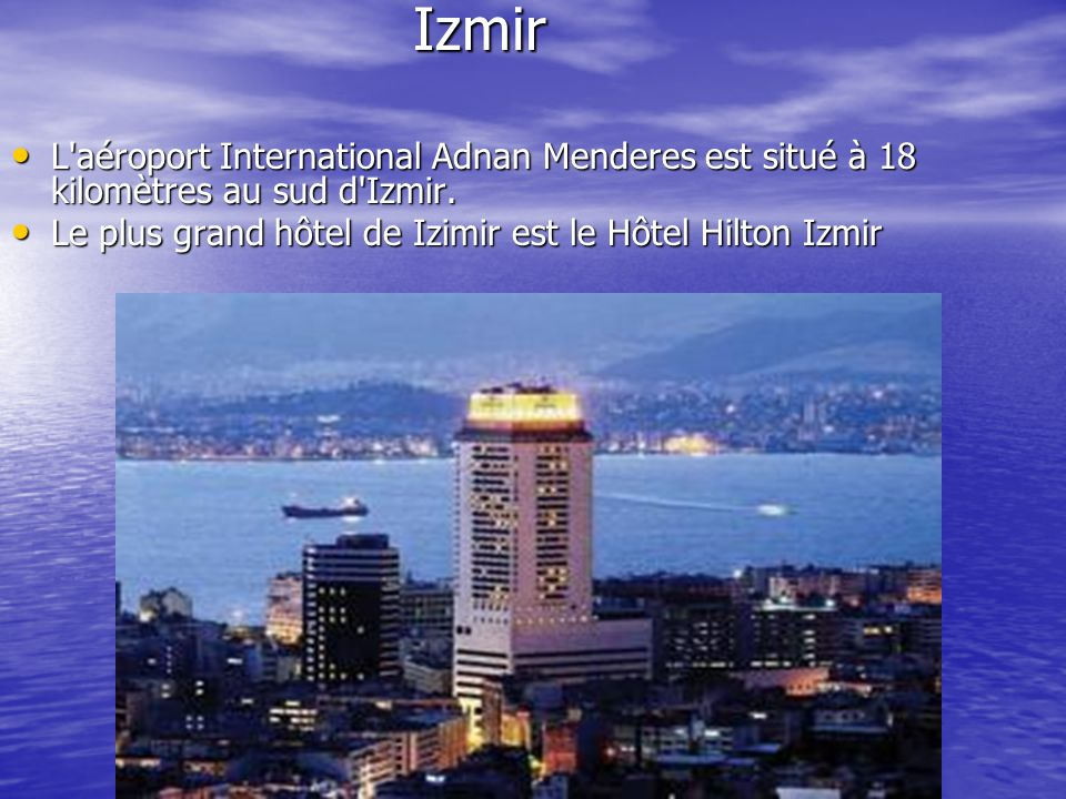 Izmir L aéroport International Adnan Menderes est situé à 18 kilomètres au sud d Izmir.