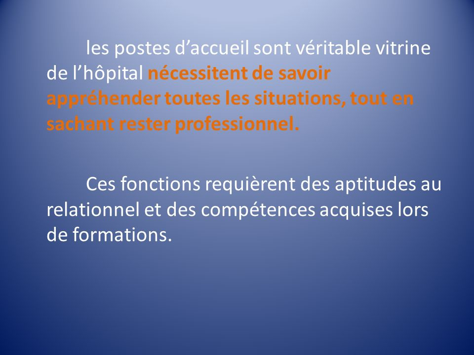 les postes d'accueil sont véritable vitrine de l'hôpital nécessitent de savoir appréhender toutes les situations, tout en sachant rester professionnel.