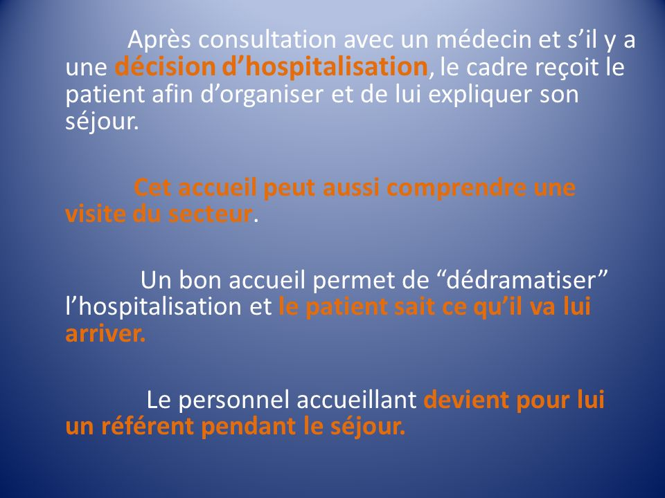 Après consultation avec un médecin et s'il y a une décision d'hospitalisation, le cadre reçoit le patient afin d'organiser et de lui expliquer son séjour.