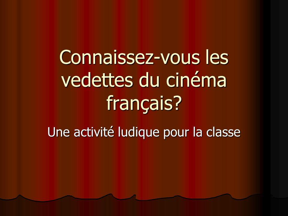 Connaissez-vous les vedettes du cinéma français