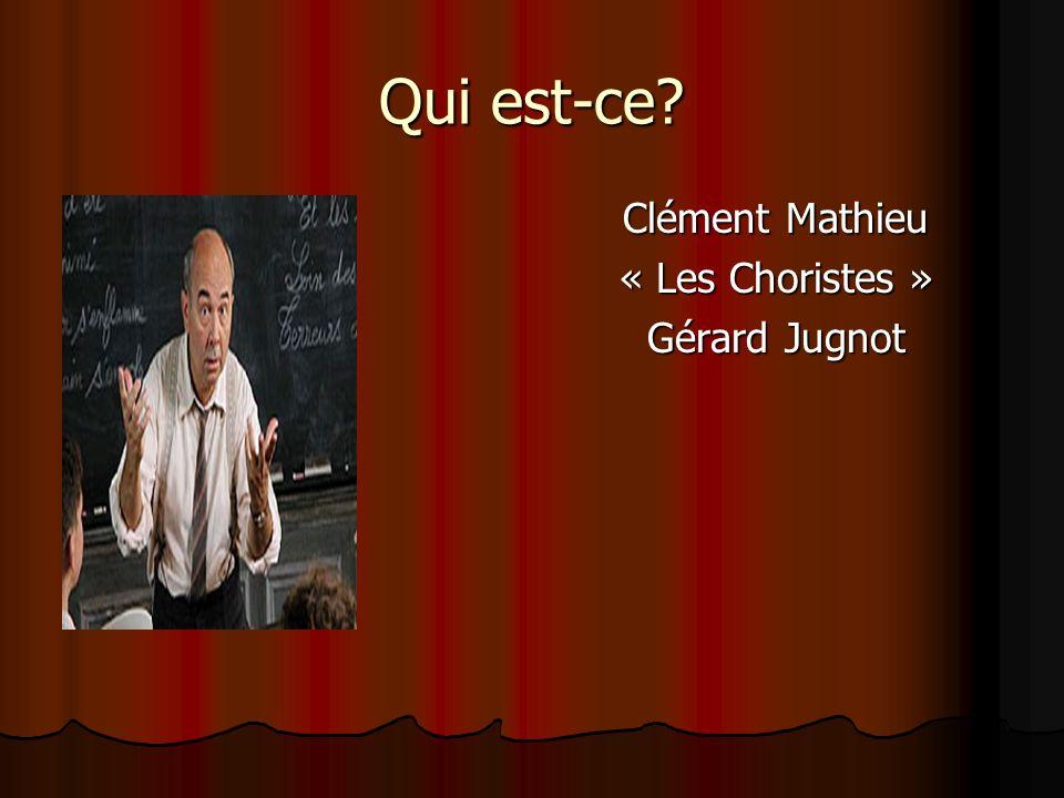 Qui est-ce Clément Mathieu « Les Choristes » Gérard Jugnot