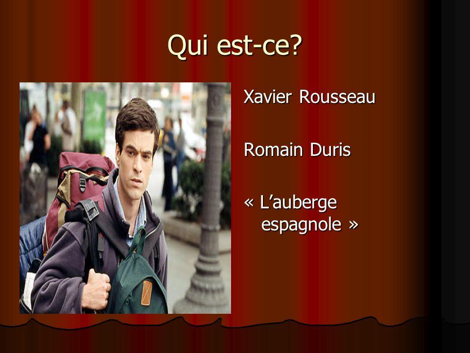 Qui est-ce Xavier Rousseau Romain Duris « L'auberge espagnole »