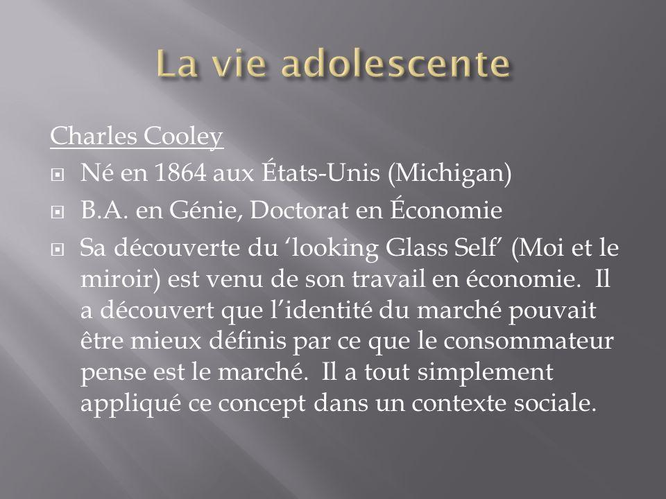 La vie adolescente Charles Cooley Né en 1864 aux États-Unis (Michigan)