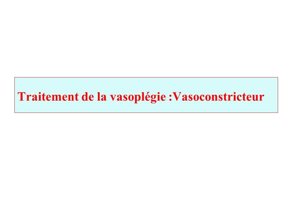 Traitement de la vasoplégie :Vasoconstricteur