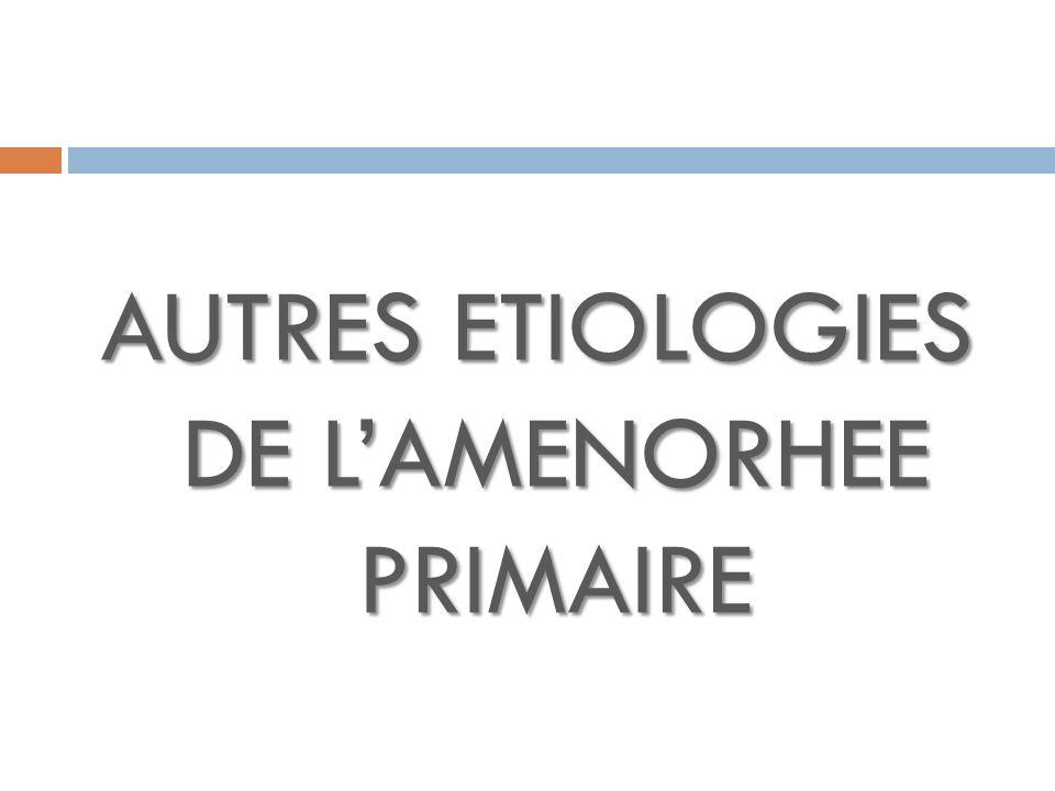 AUTRES ETIOLOGIES DE L'AMENORHEE PRIMAIRE