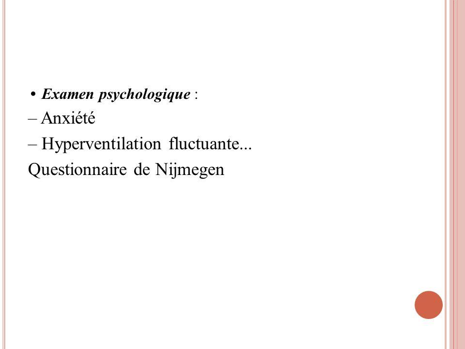 – Hyperventilation fluctuante... Questionnaire de Nijmegen