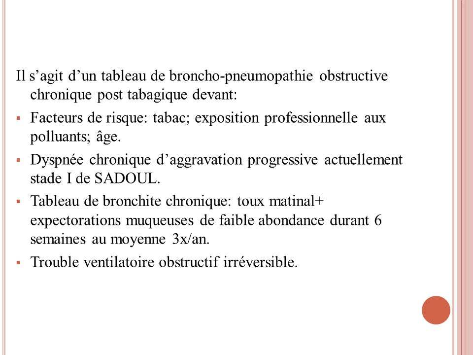 Il s'agit d'un tableau de broncho-pneumopathie obstructive chronique post tabagique devant: