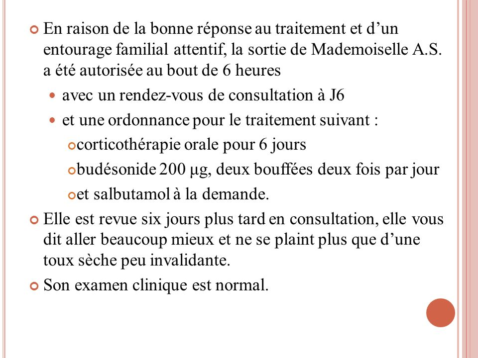 En raison de la bonne réponse au traitement et d'un entourage familial attentif, la sortie de Mademoiselle A.S. a été autorisée au bout de 6 heures
