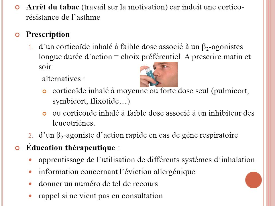 Arrêt du tabac (travail sur la motivation) car induit une cortico- résistance de l'asthme