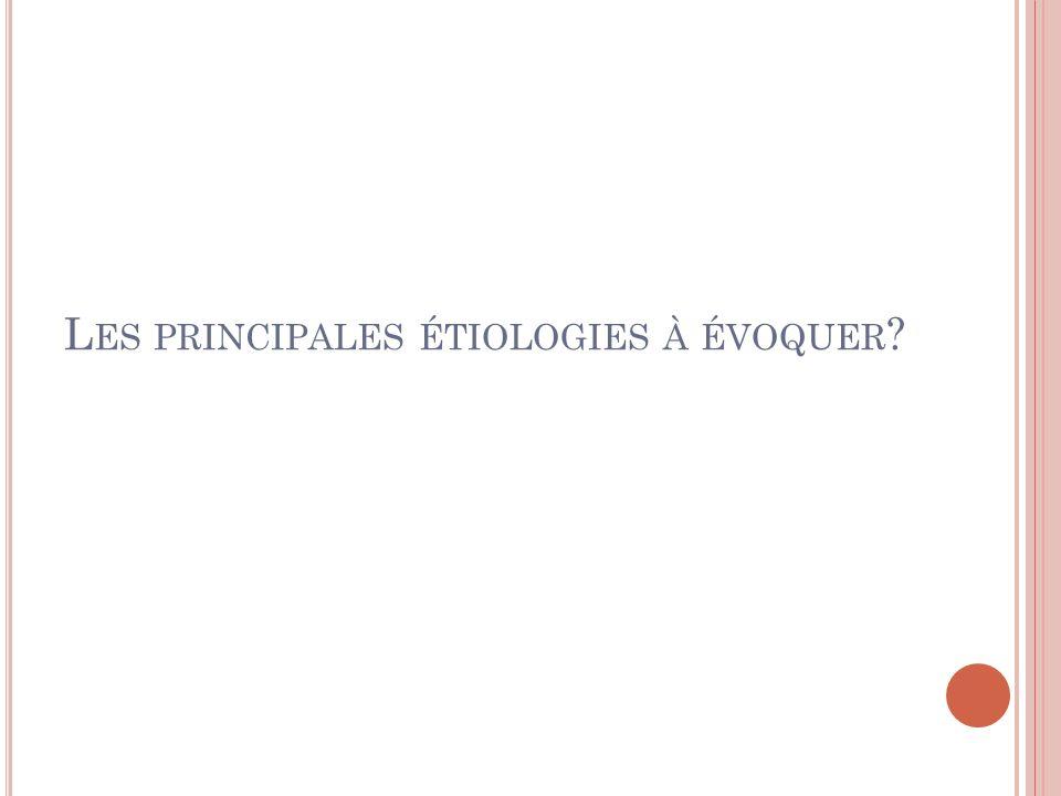 Les principales étiologies à évoquer