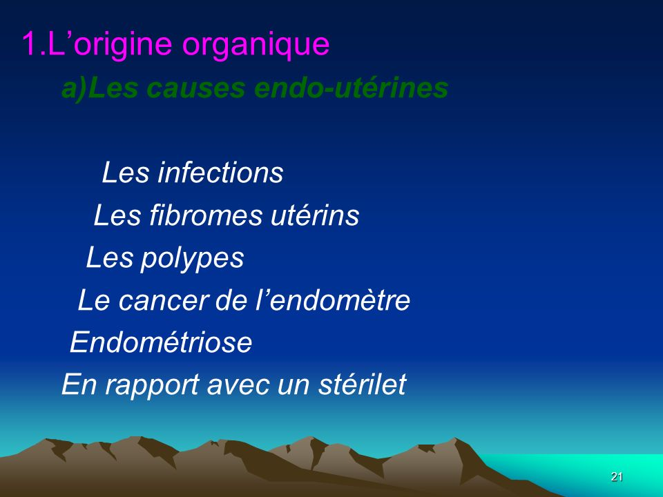 1.L'origine organique a)Les causes endo-utérines Les infections
