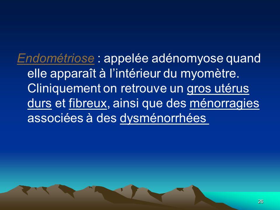 Endométriose : appelée adénomyose quand elle apparaît à l'intérieur du myomètre.