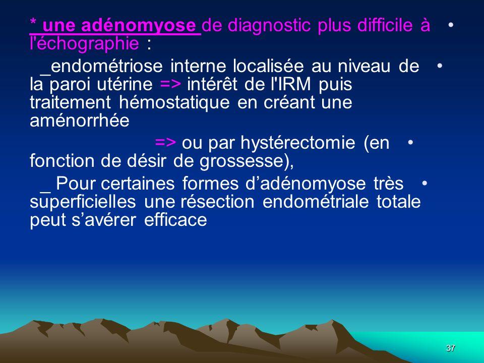 * une adénomyose de diagnostic plus difficile à l échographie :