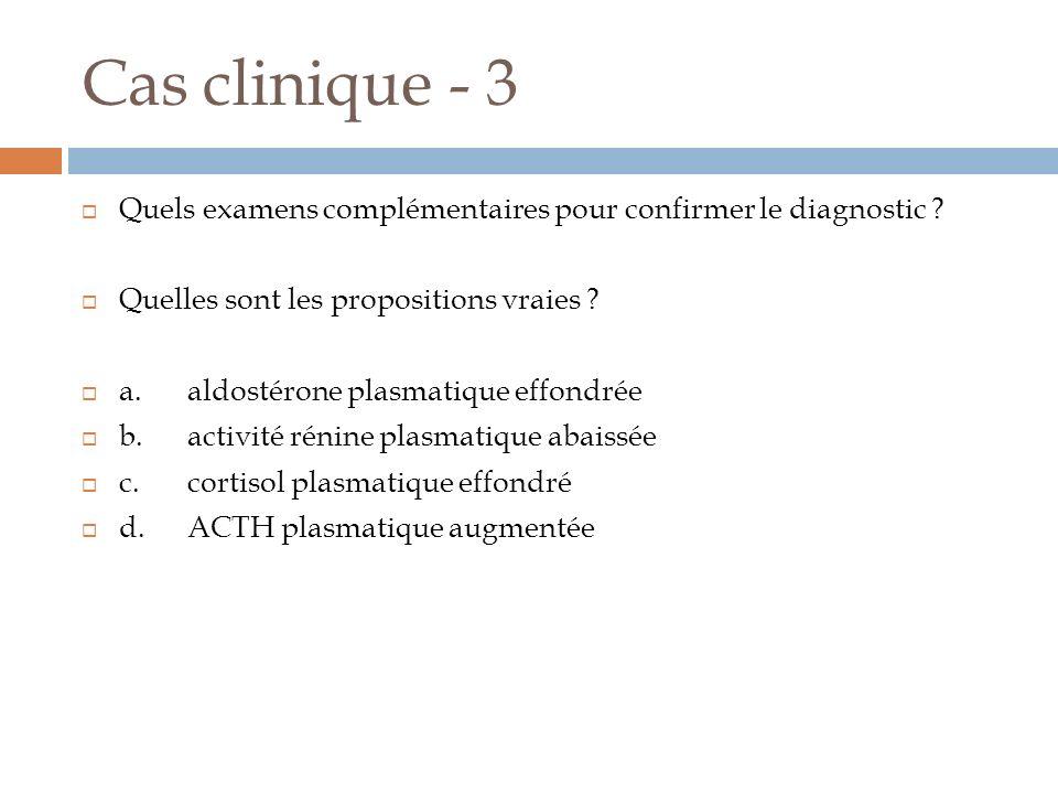 Cas clinique - 3 Quels examens complémentaires pour confirmer le diagnostic Quelles sont les propositions vraies