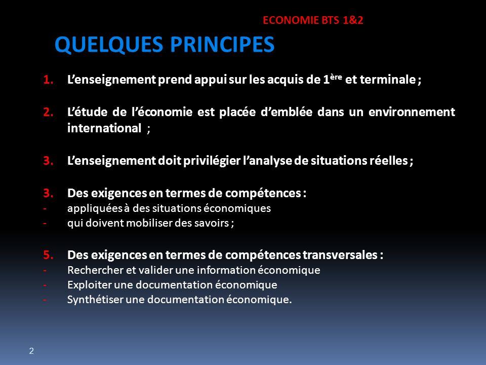 ECONOMIE BTS 1&2 QUELQUES PRINCIPES. L'enseignement prend appui sur les acquis de 1ère et terminale ;