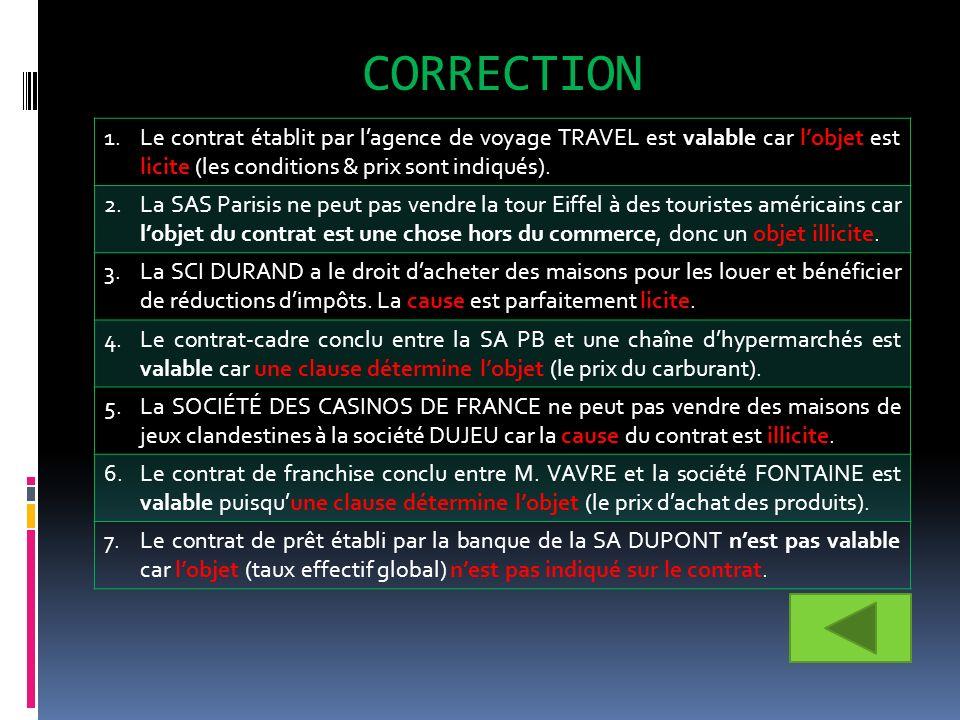 CORRECTION Le contrat établit par l'agence de voyage TRAVEL est valable car l'objet est licite (les conditions & prix sont indiqués).