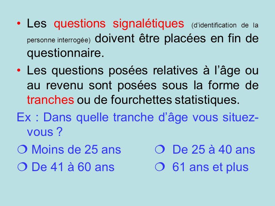 Les questions signalétiques (d'identification de la personne interrogée) doivent être placées en fin de questionnaire.