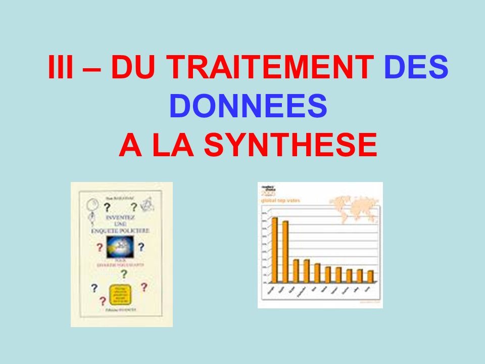 III – DU TRAITEMENT DES DONNEES A LA SYNTHESE