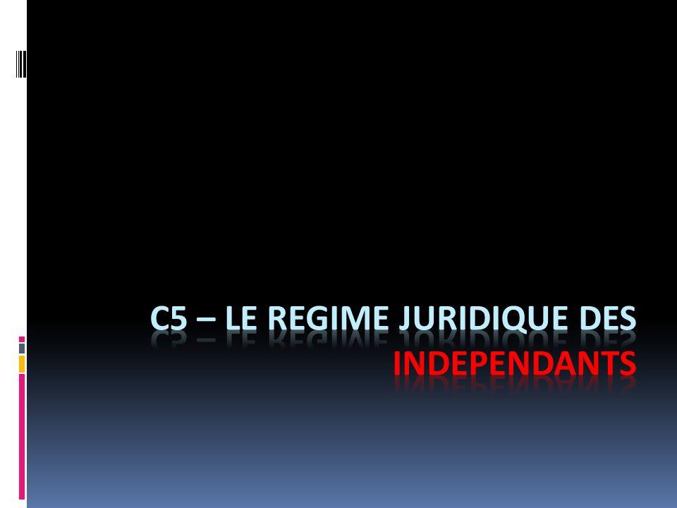 C5 – LE REGIME JURIDIQUE DES INDEPENDANTS