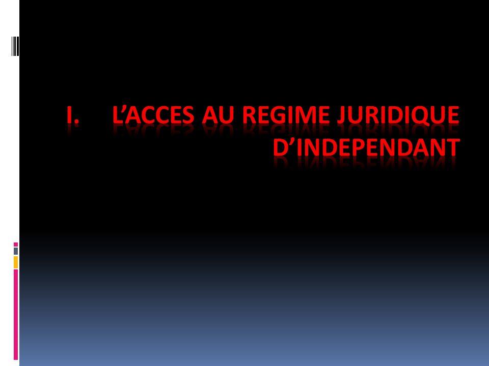 L'ACCES AU REGIME JURIDIQUE D'INDEPENDANT