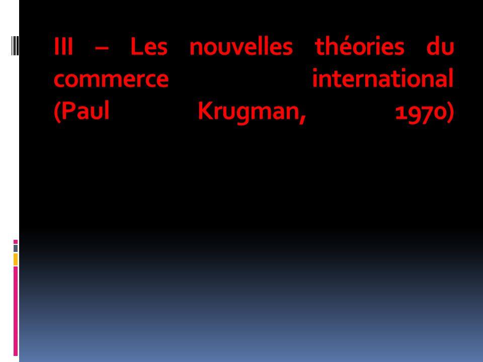III – Les nouvelles théories du commerce international (Paul Krugman, 1970)
