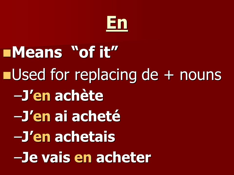 En Means of it Used for replacing de + nouns J'en achète
