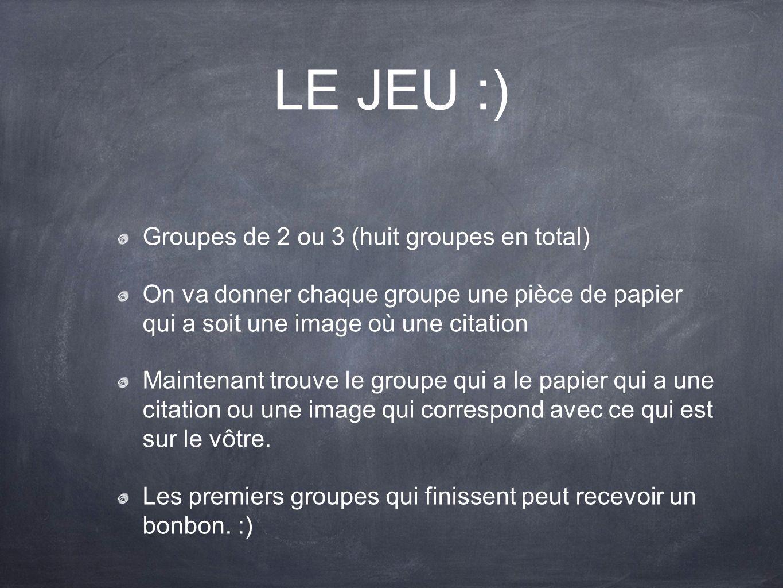 LE JEU :) Groupes de 2 ou 3 (huit groupes en total)