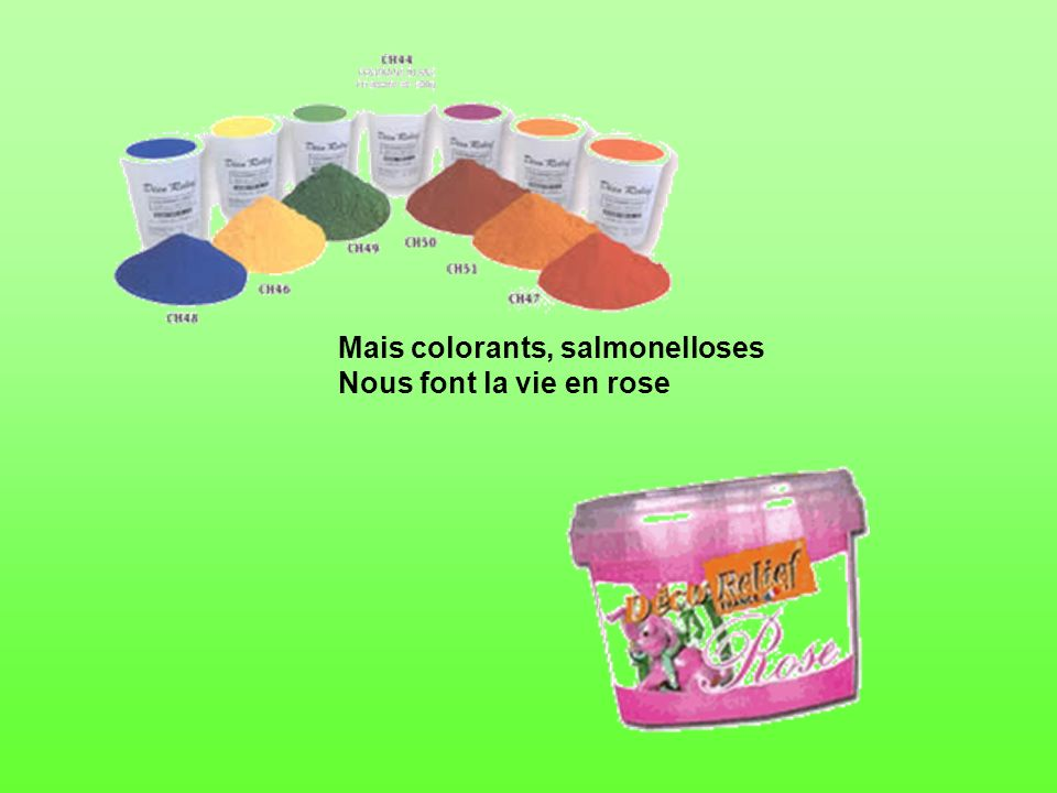 Mais colorants, salmonelloses Nous font la vie en rose