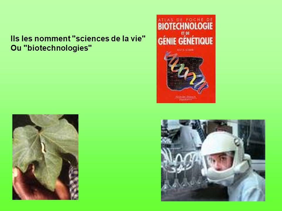 Ils les nomment sciences de la vie Ou biotechnologies