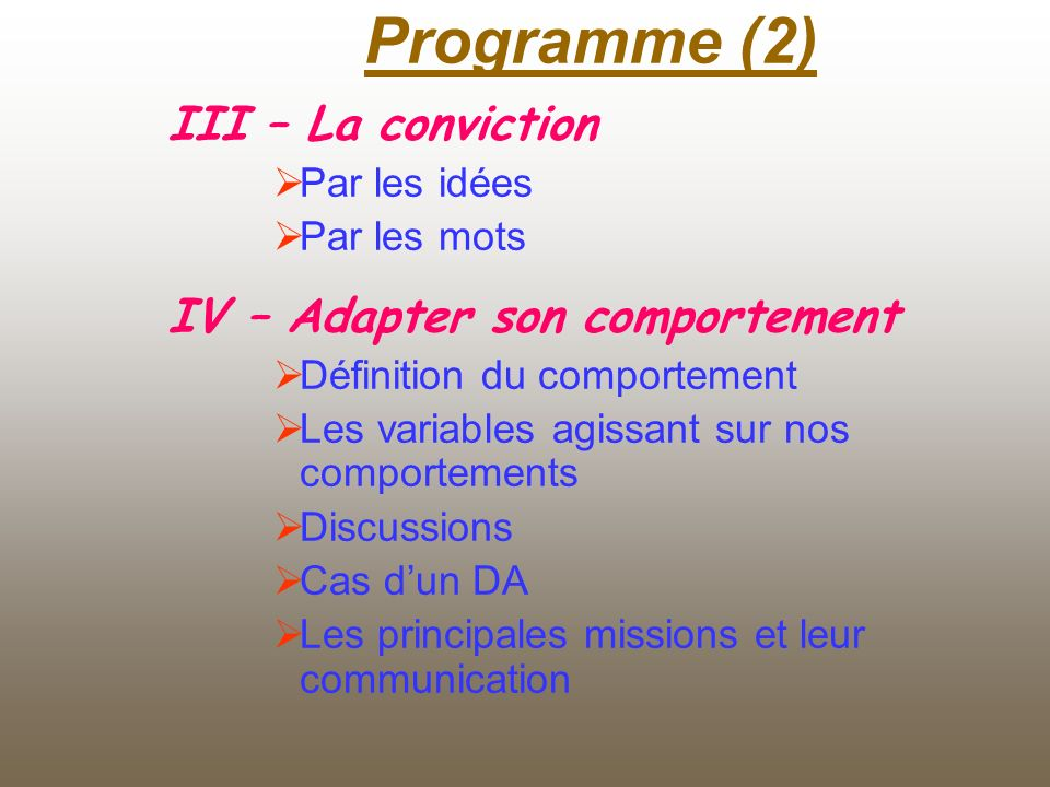 Programme (2) III – La conviction IV – Adapter son comportement