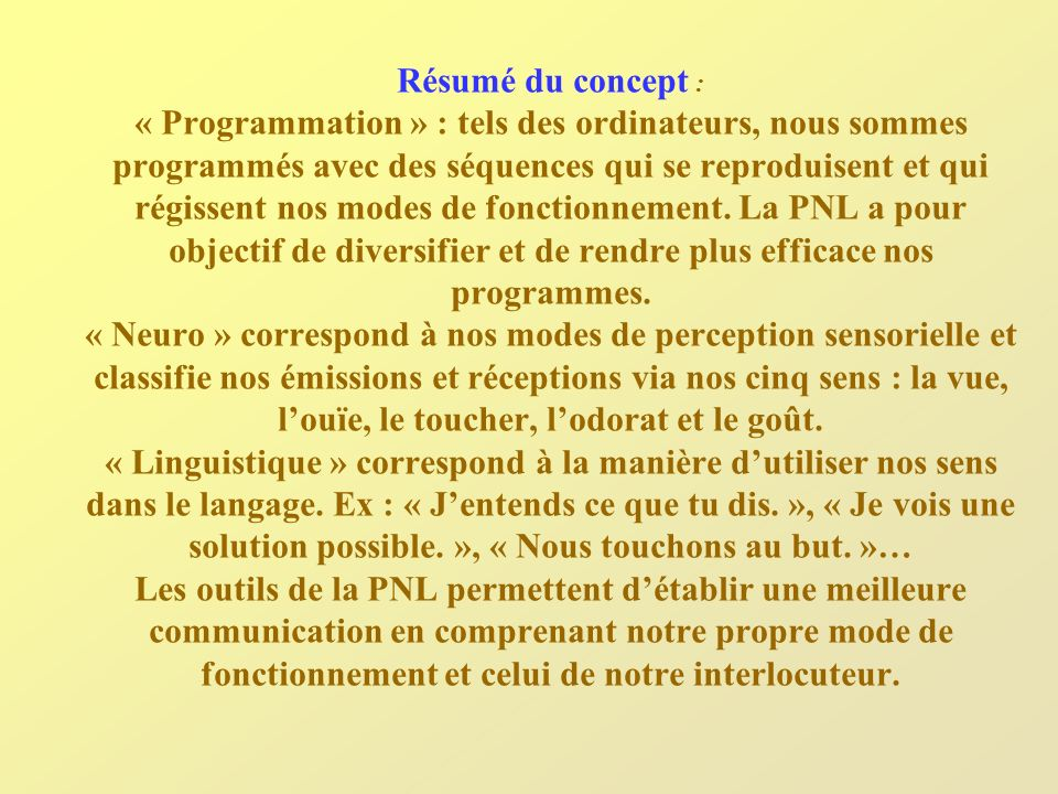 Résumé du concept : « Programmation » : tels des ordinateurs, nous sommes programmés avec des séquences qui se reproduisent et qui régissent nos modes de fonctionnement.