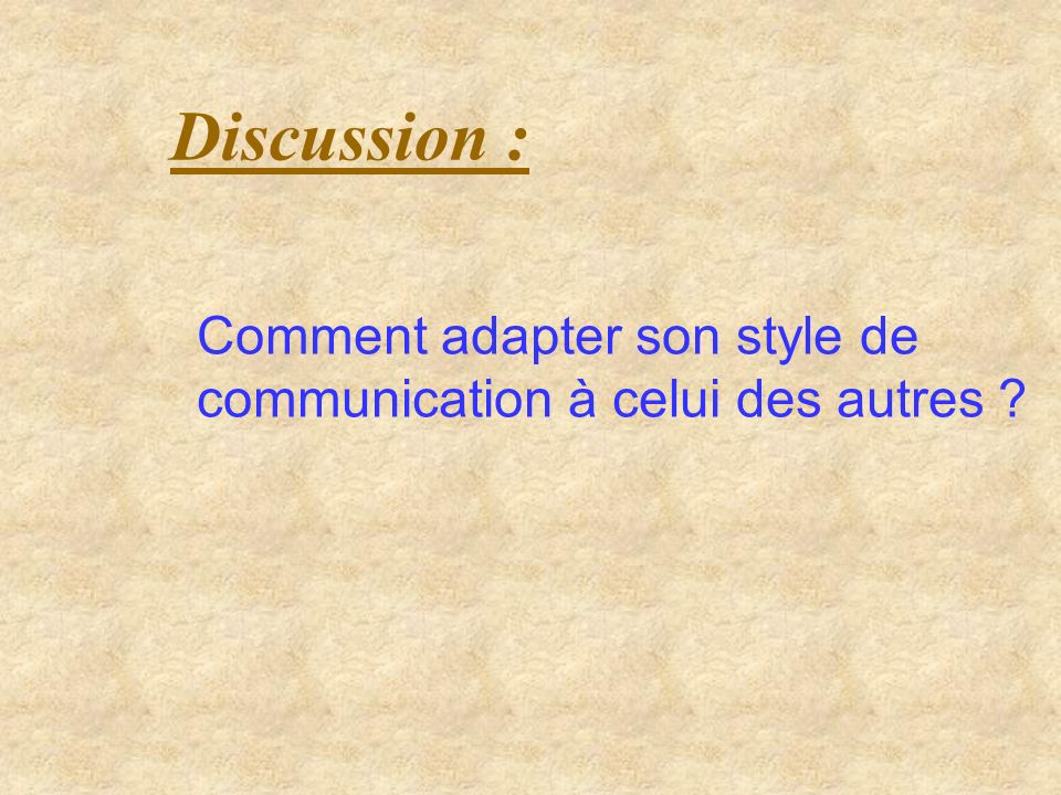 Discussion : Comment adapter son style de communication à celui des autres