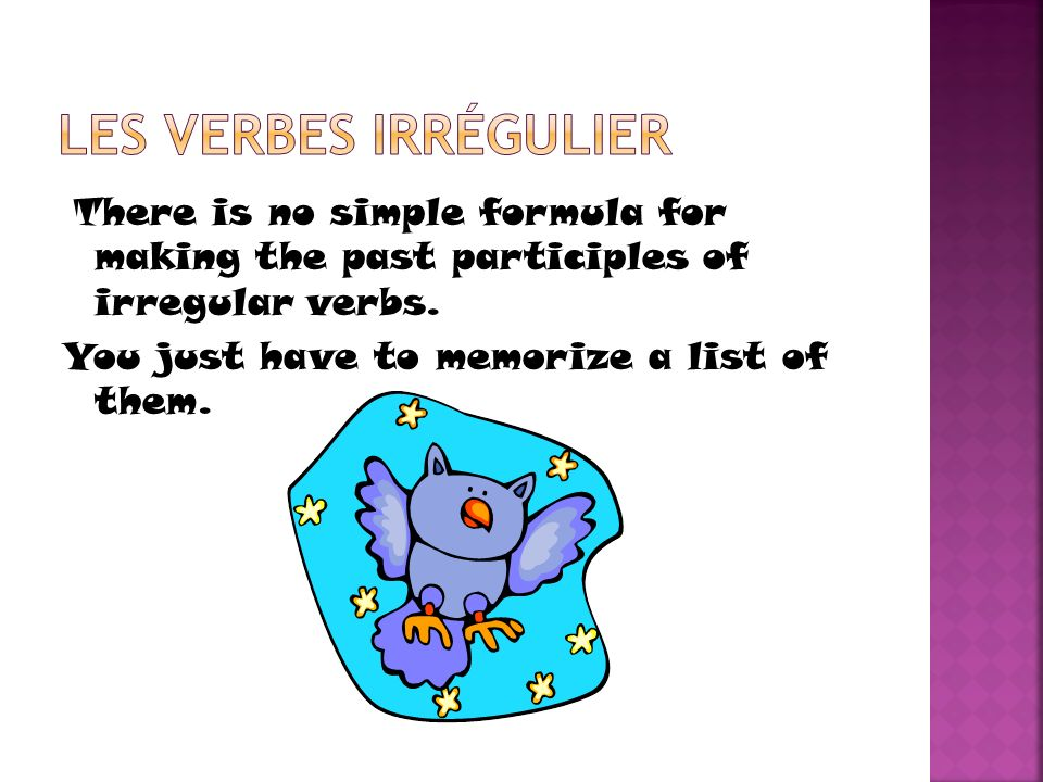 Les verbes irrÉgulierThere is no simple formula for making the past participles of irregular verbs.