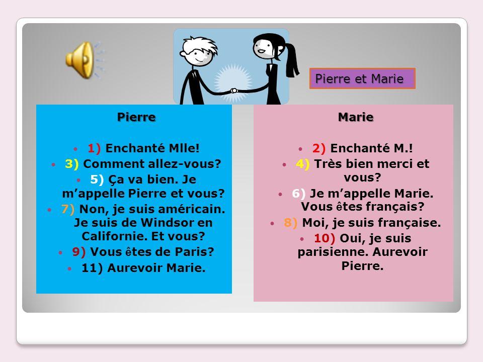 Pierre et Marie Pierre 1) Enchanté Mlle! 3) Comment allez-vous