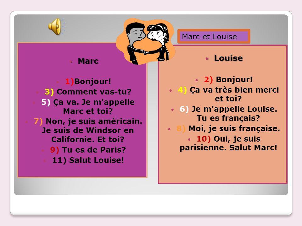 Louise Marc et Louise Marc 1)Bonjour! 2) Bonjour! 3) Comment vas-tu