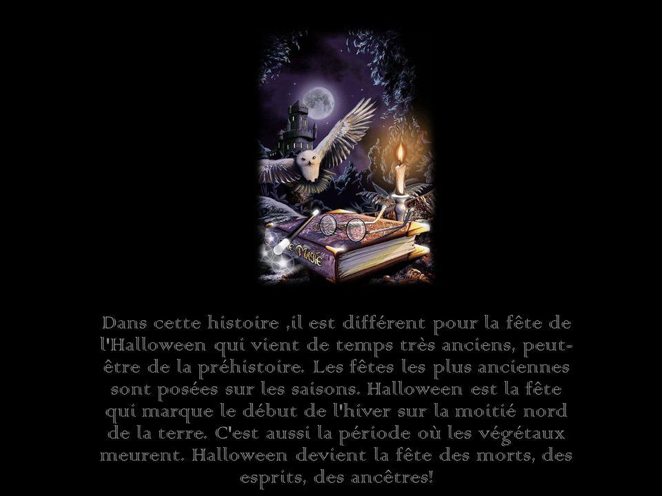Dans cette histoire ,il est différent pour la fête de l Halloween qui vient de temps très anciens, peut-être de la préhistoire.
